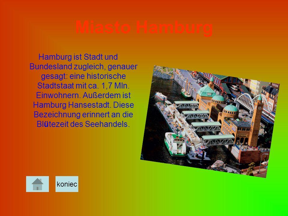 Miasto Hamburg Hamburg ist Stadt und Bundesland zugleich, genauer gesagt: eine historische Stadtstaat mit ca. 1,7 Mln. Einwohnern. Außerdem ist Hambur