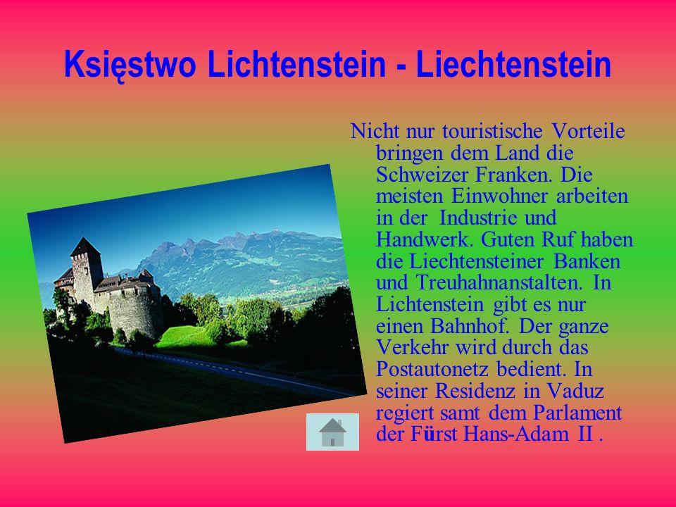 Księstwo Lichtenstein - Liechtenstein Nicht nur touristische Vorteile bringen dem Land die Schweizer Franken. Die meisten Einwohner arbeiten in der In