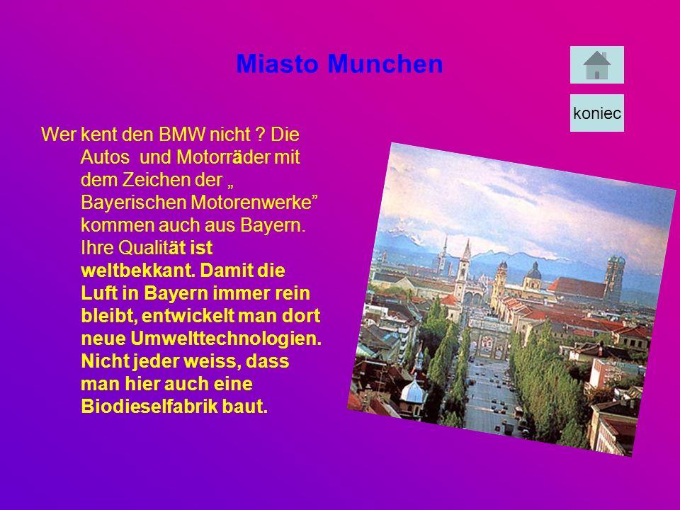 Miasto Munchen Wer kent den BMW nicht ? Die Autos und Motorräder mit dem Zeichen der Bayerischen Motorenwerke kommen auch aus Bayern. Ihre Qualität is