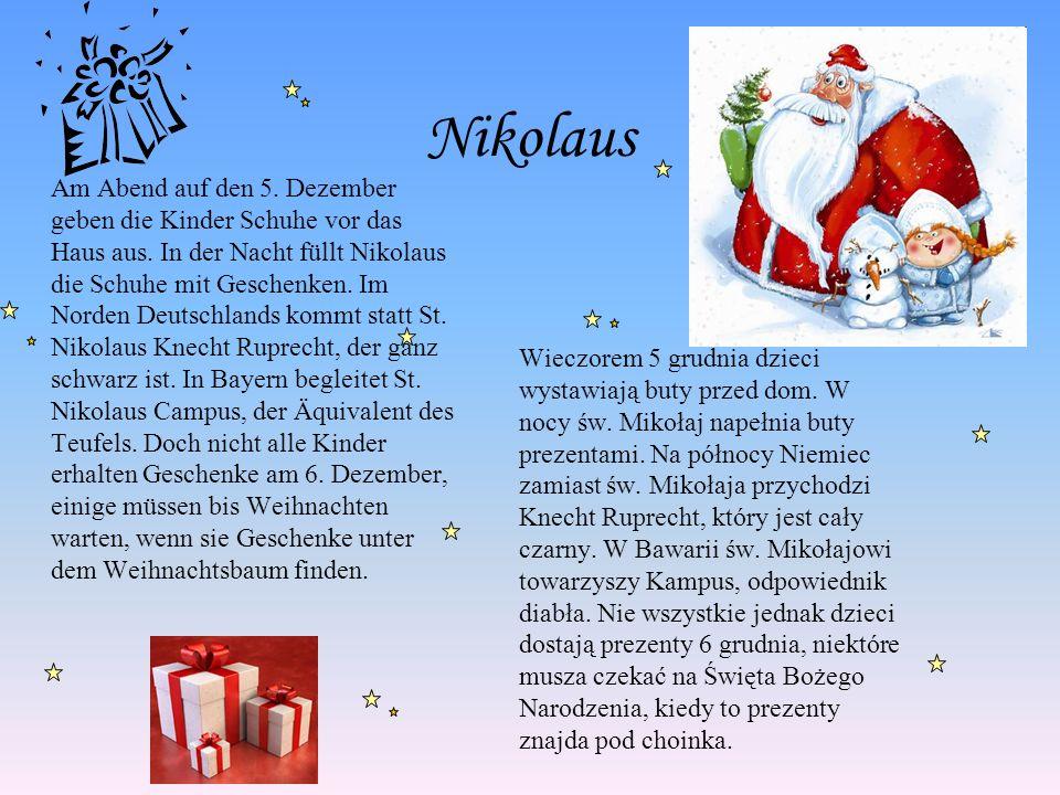 Nikolaus Am Abend auf den 5. Dezember geben die Kinder Schuhe vor das Haus aus. In der Nacht füllt Nikolaus die Schuhe mit Geschenken. Im Norden Deuts