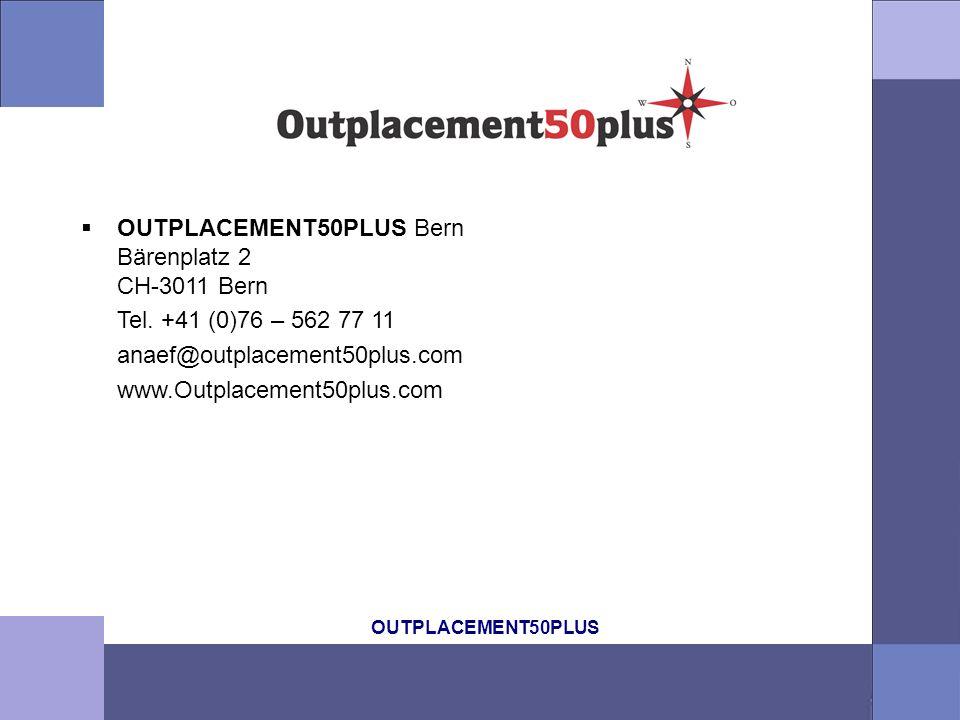 OUTPLACEMENT50PLUS OUTPLACEMENT50PLUS Bern Bärenplatz 2 CH-3011 Bern Tel. +41 (0)76 – 562 77 11 anaef@outplacement50plus.com www.Outplacement50plus.co