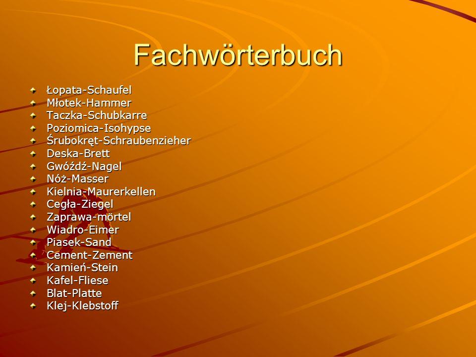 Fachwörterbuch Łopata-SchaufelMłotek-HammerTaczka-SchubkarrePoziomica-IsohypseŚrubokręt-SchraubenzieherDeska-BrettGwóźdź-NagelNóż-MasserKielnia-Maurer