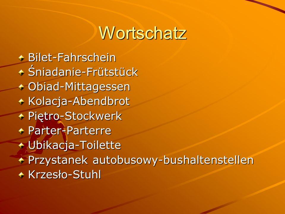 Wortschatz Bilet-FahrscheinŚniadanie-FrütstückObiad-MittagessenKolacja-AbendbrotPiętro-StockwerkParter-ParterreUbikacja-Toilette Przystanek autobusowy