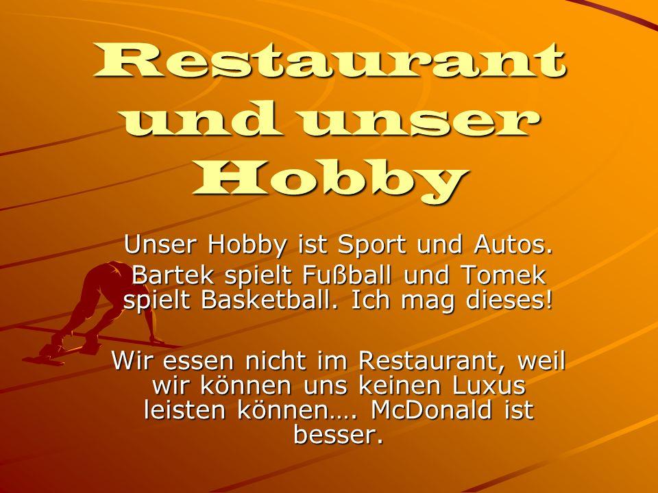 Restaurant und unser Hobby Unser Hobby ist Sport und Autos. Bartek spielt Fußball und Tomek spielt Basketball. Ich mag dieses! Wir essen nicht im Rest