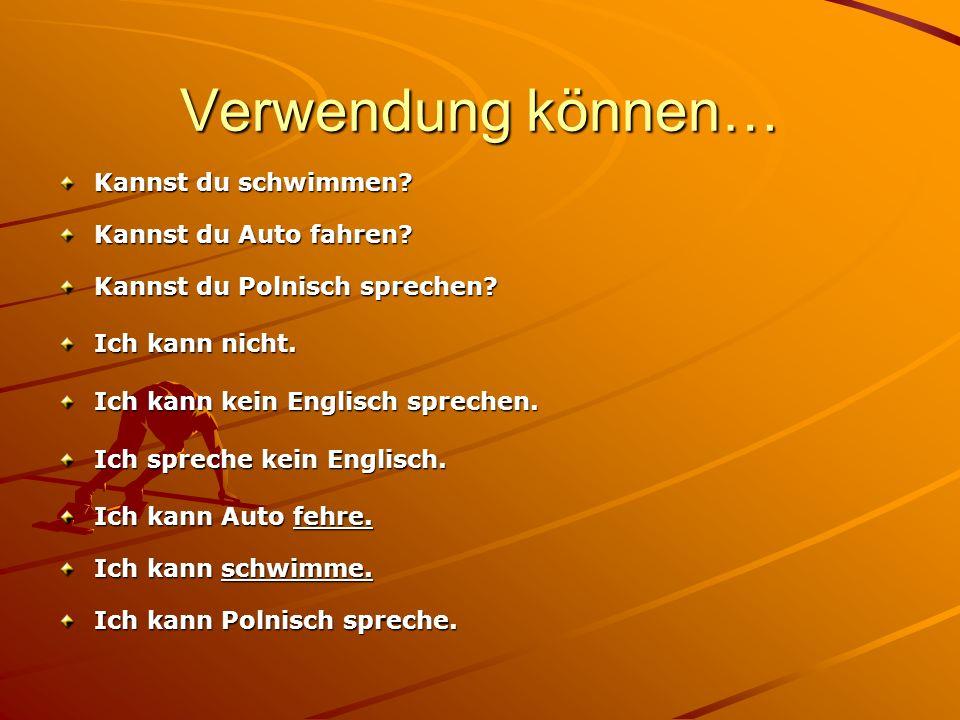 Verwendung können… Kannst du schwimmen? Kannst du Auto fahren? Kannst du Polnisch sprechen? Ich kann nicht. Ich kann kein Englisch sprechen. Ich sprec
