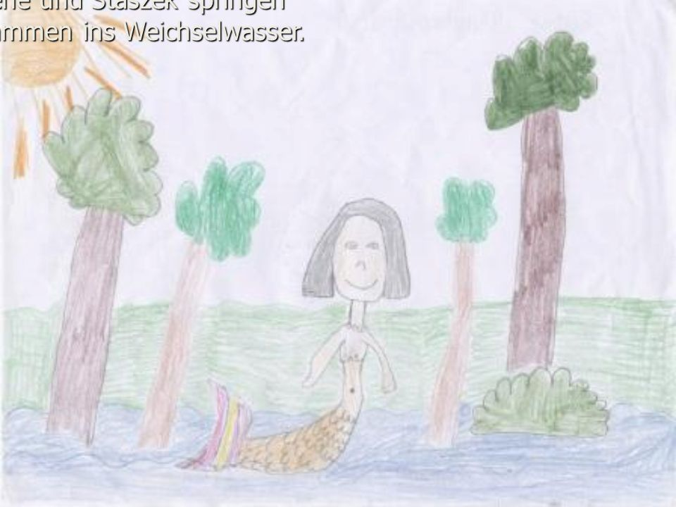 Sirene und Staszek springen zusammen ins Weichselwasser.