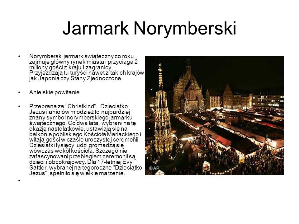 Jarmark Norymberski Norymberski jarmark świąteczny co roku zajmuje główny rynek miasta i przyciąga 2 miliony gości z kraju i zagranicy. Przyjeżdzają t