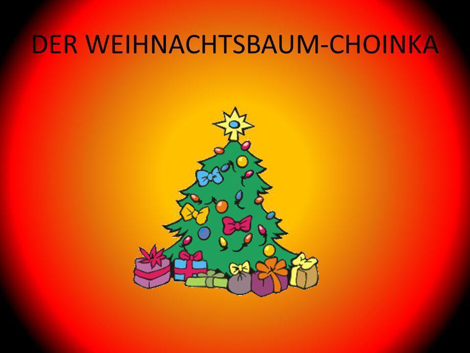 DER WEIHNACHTSBAUM-CHOINKA