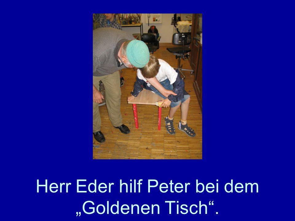 Herr Eder hilf Peter bei dem Goldenen Tisch.