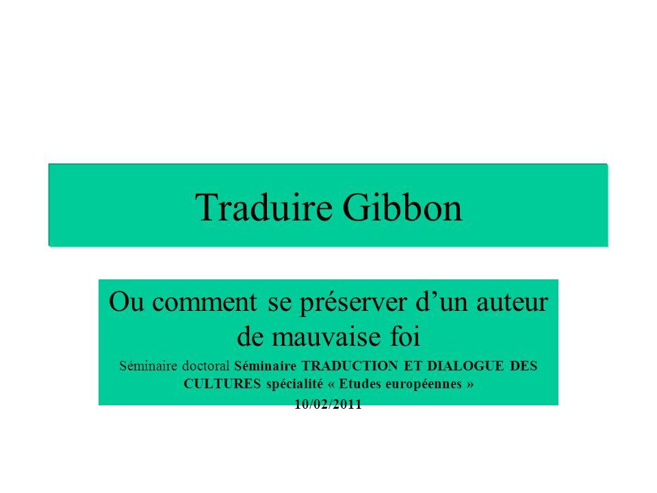 Traduire Gibbon Ou comment se préserver dun auteur de mauvaise foi Séminaire doctoral Séminaire TRADUCTION ET DIALOGUE DES CULTURES spécialité « Etudes européennes » 10/02/2011