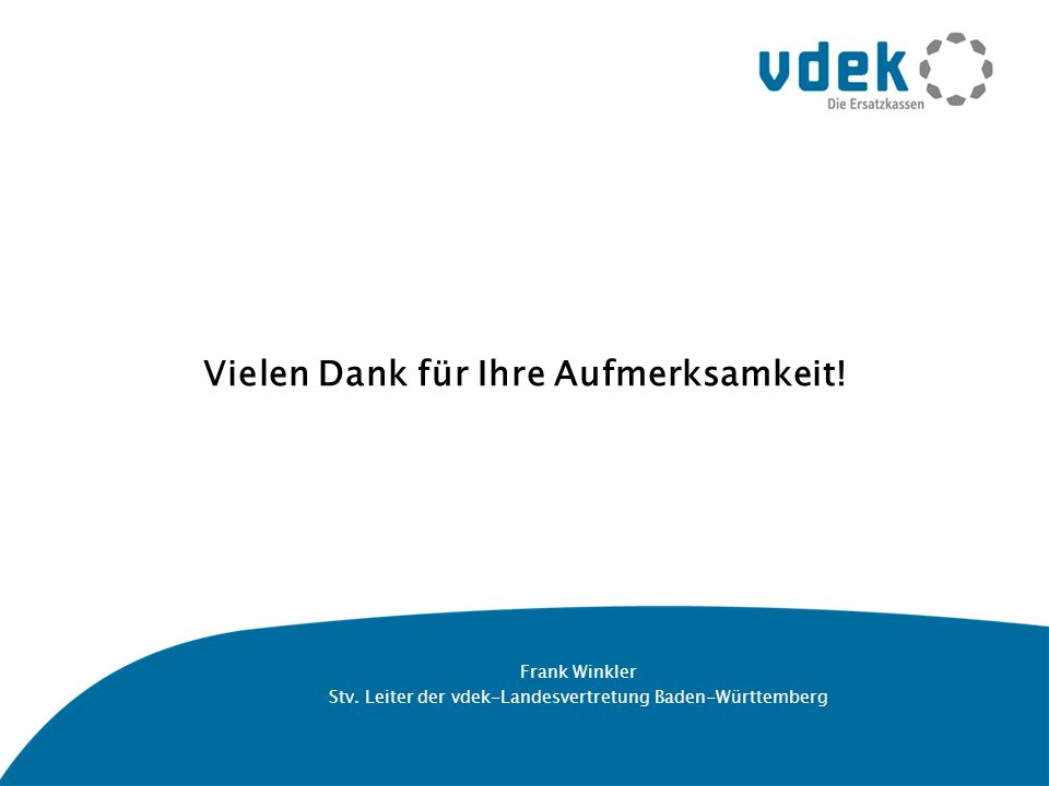 Vielen Dank für Ihre Aufmerksamkeit! Frank Winkler Stv. Leiter der vdek-Landesvertretung Baden-Württemberg