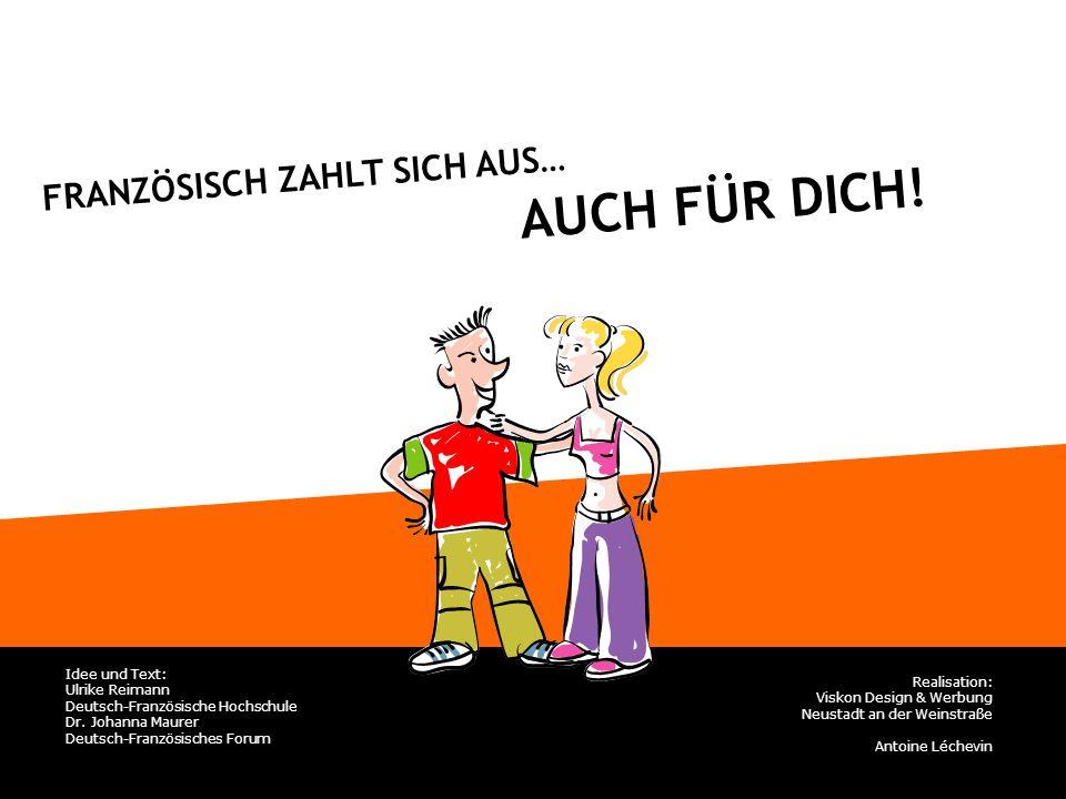 FRANZÖSISCH ZAHLT SICH AUS… Idee und Text: Ulrike Reimann Deutsch-Französische Hochschule Dr.