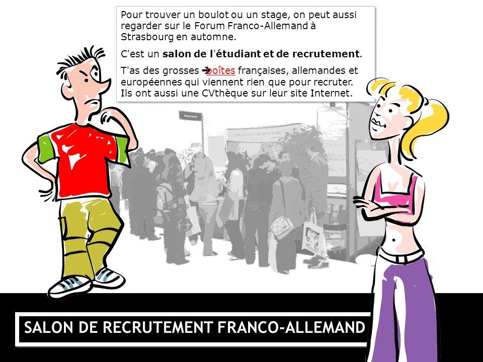SALON DE RECRUTEMENT FRANCO-ALLEMAND Pour trouver un boulot ou un stage, on peut aussi regarder sur le Forum Franco-Allemand à Strasbourg en automne.