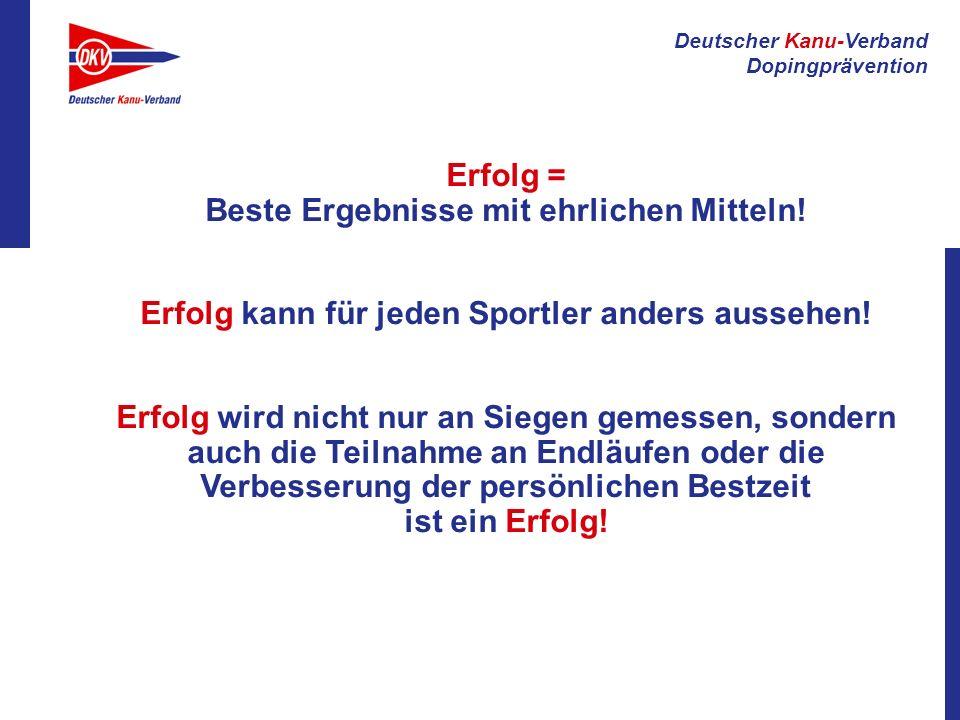 Deutscher Kanu-Verband Dopingprävention Erfolg = Beste Ergebnisse mit ehrlichen Mitteln! Erfolg kann für jeden Sportler anders aussehen! Erfolg wird n