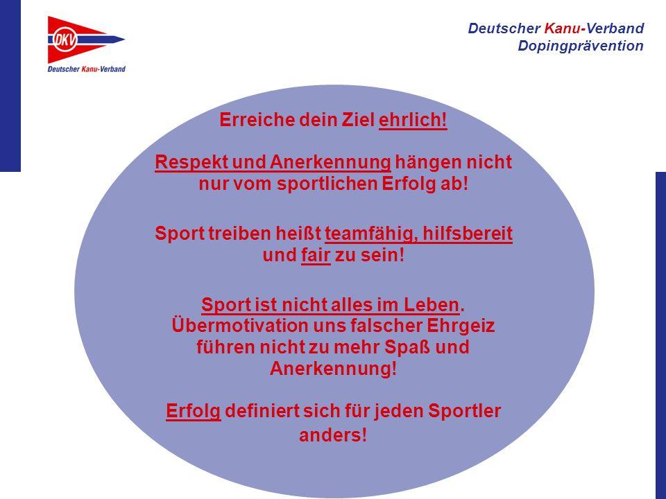 Deutscher Kanu-Verband Dopingprävention Erreiche dein Ziel ehrlich! Respekt und Anerkennung hängen nicht nur vom sportlichen Erfolg ab! Sport treiben