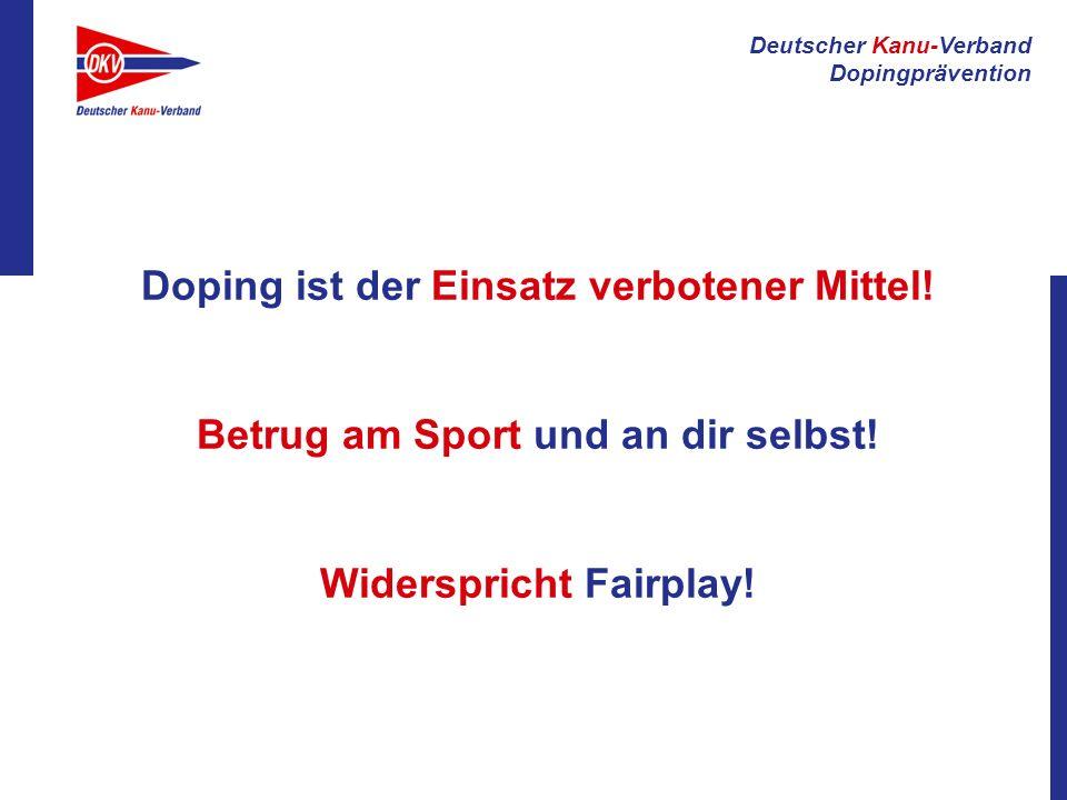 Deutscher Kanu-Verband Dopingprävention Doping ist der Einsatz verbotener Mittel! Betrug am Sport und an dir selbst! Widerspricht Fairplay!