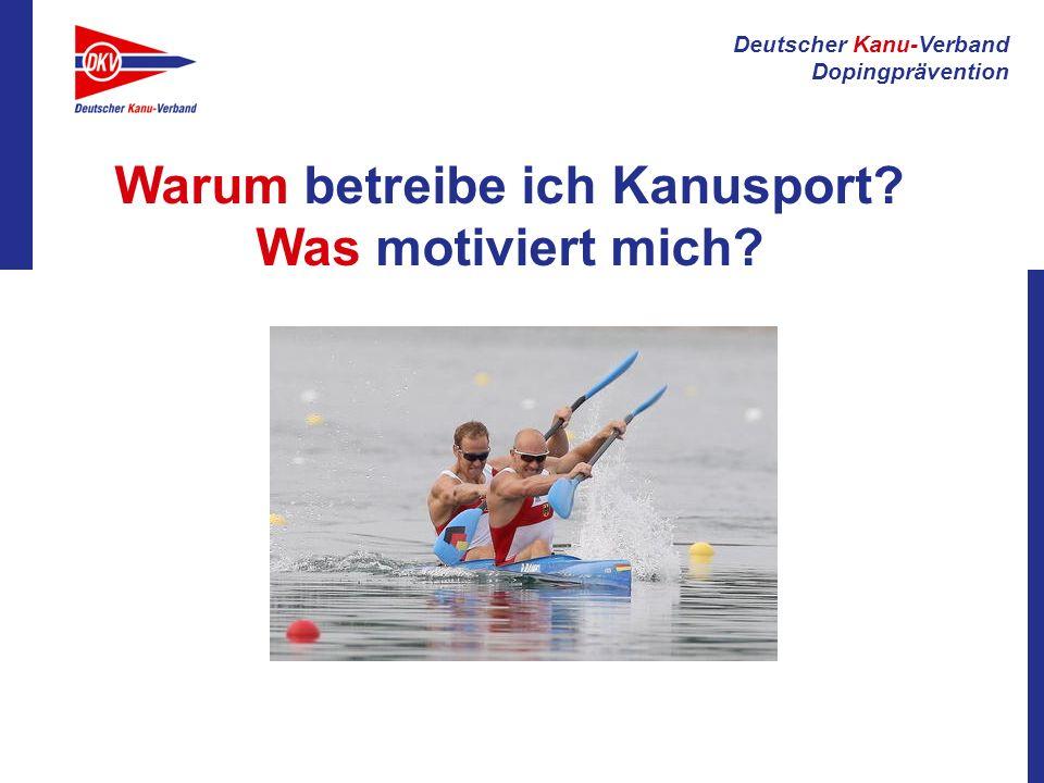 Deutscher Kanu-Verband Dopingprävention Spaß am Sport Spaß am Wettstreit mit Trainingspartnern Gemeinschafts- gefühl erleben Neue Erlebnisse und Erfahrungen Körperliche Entwicklung Um sich fit zu halten