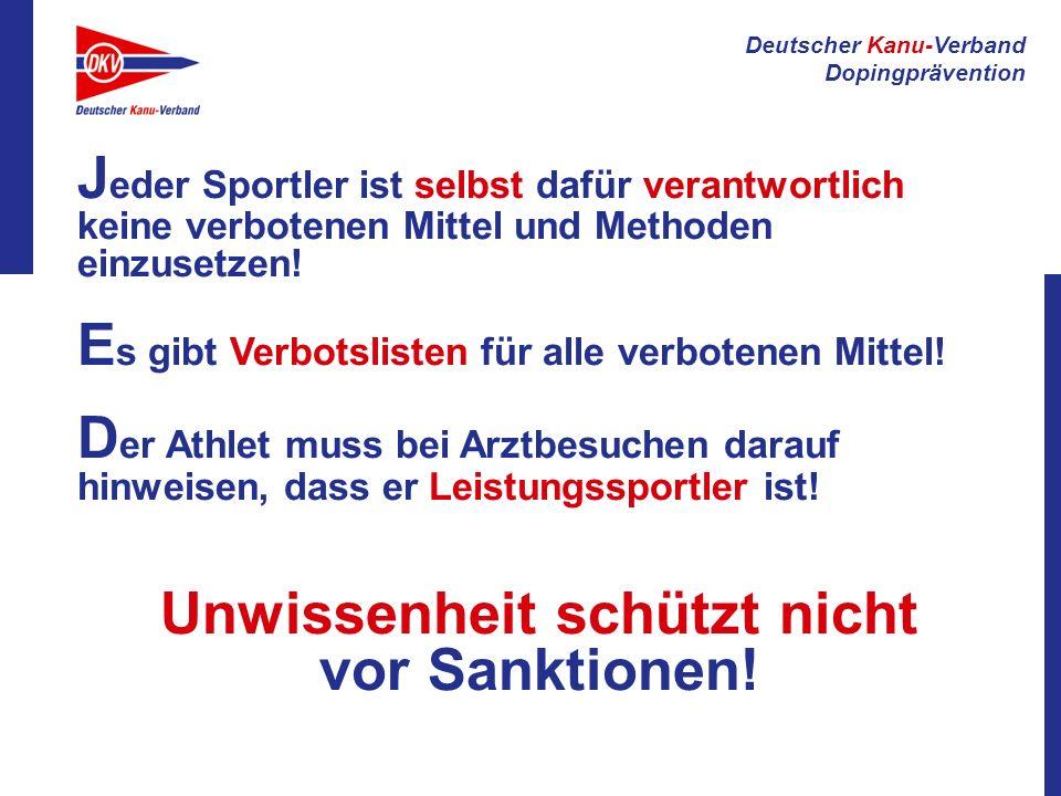 Deutscher Kanu-Verband Dopingprävention J eder Sportler ist selbst dafür verantwortlich keine verbotenen Mittel und Methoden einzusetzen! E s gibt Ver