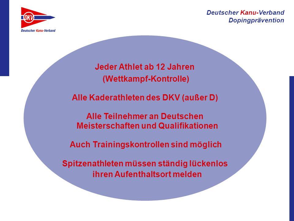 Deutscher Kanu-Verband Dopingprävention Jeder Athlet ab 12 Jahren (Wettkampf-Kontrolle) Alle Kaderathleten des DKV (außer D) Alle Teilnehmer an Deutsc
