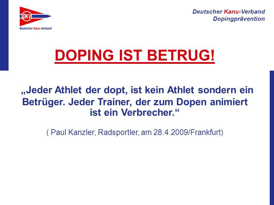 Deutscher Kanu-Verband Dopingprävention DOPING IST BETRUG! Jeder Athlet der dopt, ist kein Athlet sondern ein Betrüger. Jeder Trainer, der zum Dopen a