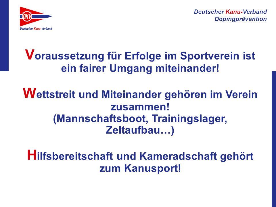 Deutscher Kanu-Verband Dopingprävention V oraussetzung für Erfolge im Sportverein ist ein fairer Umgang miteinander! W ettstreit und Miteinander gehör