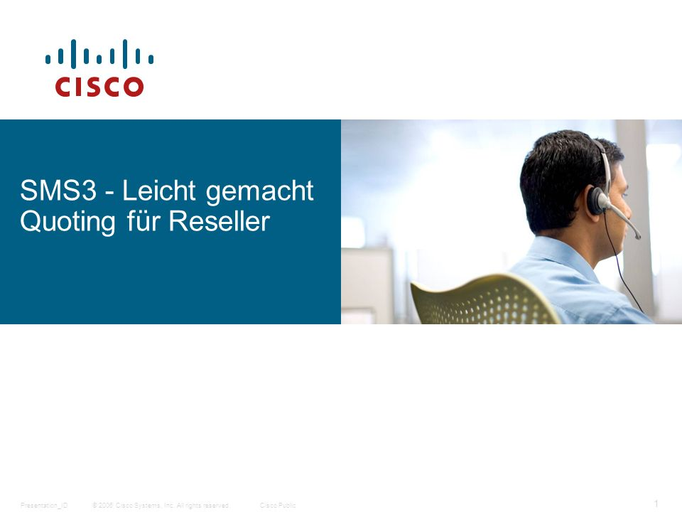 © 2006 Cisco Systems, Inc. All rights reserved.Cisco PublicPresentation_ID 1 SMS3 - Leicht gemacht Quoting für Reseller