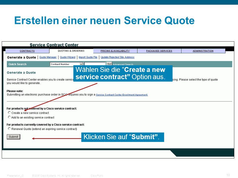 © 2006 Cisco Systems, Inc. All rights reserved.Cisco PublicPresentation_ID 10 Erstellen einer neuen Service Quote Wählen Sie die Create a new service
