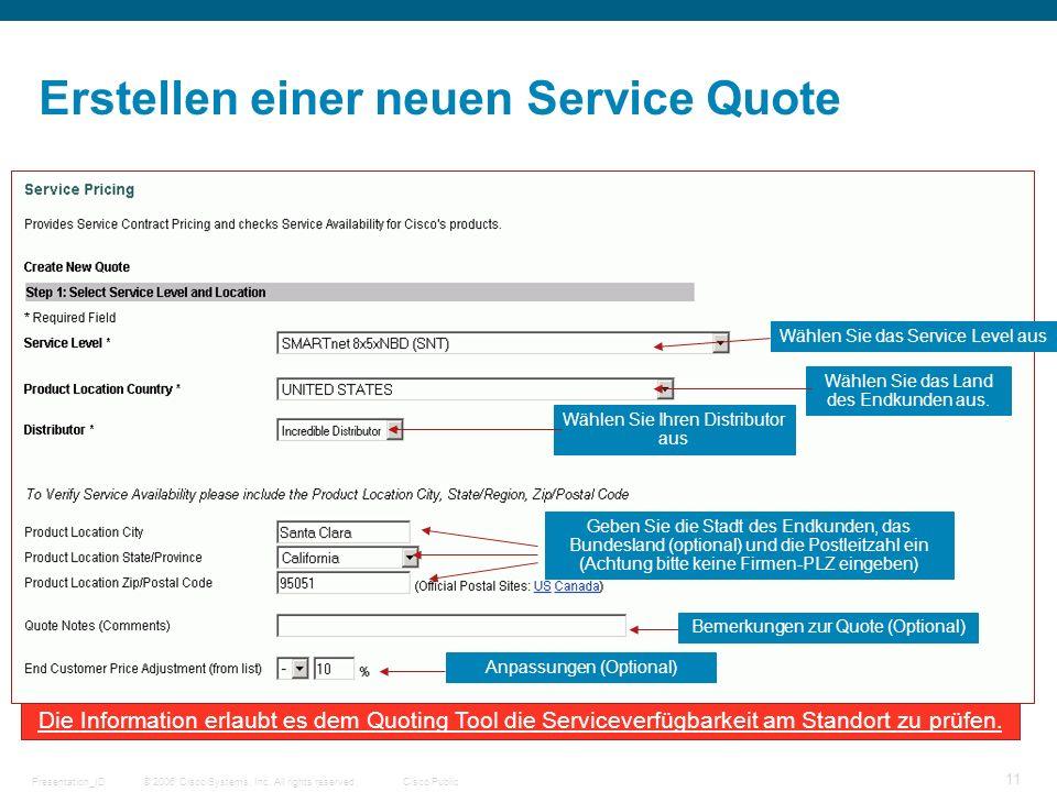 © 2006 Cisco Systems, Inc. All rights reserved.Cisco PublicPresentation_ID 11 Erstellen einer neuen Service Quote Wählen Sie das Service Level aus Wäh