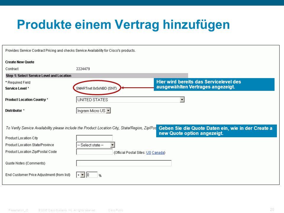 © 2006 Cisco Systems, Inc. All rights reserved.Cisco PublicPresentation_ID 20 Produkte einem Vertrag hinzufügen Geben Sie die Quote Daten ein, wie in