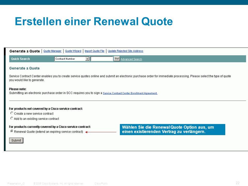 © 2006 Cisco Systems, Inc. All rights reserved.Cisco PublicPresentation_ID 22 Erstellen einer Renewal Quote Wählen Sie die Renewal Quote Option aus, u