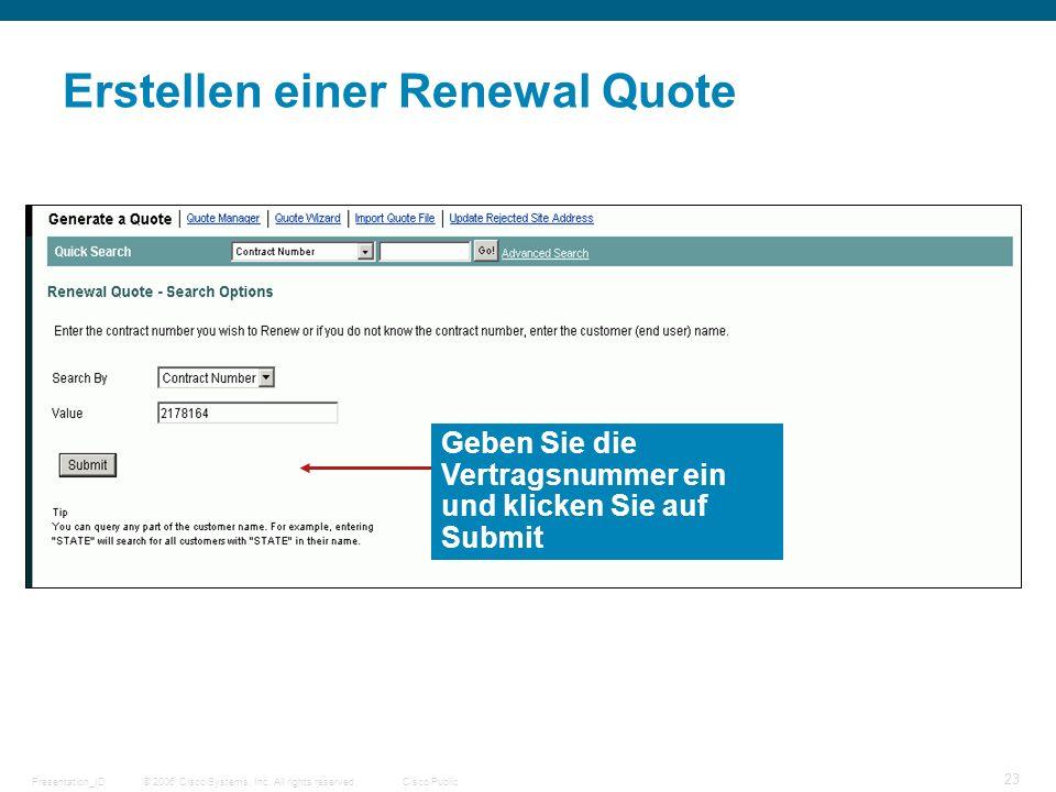 © 2006 Cisco Systems, Inc. All rights reserved.Cisco PublicPresentation_ID 23 Erstellen einer Renewal Quote Geben Sie die Vertragsnummer ein und klick