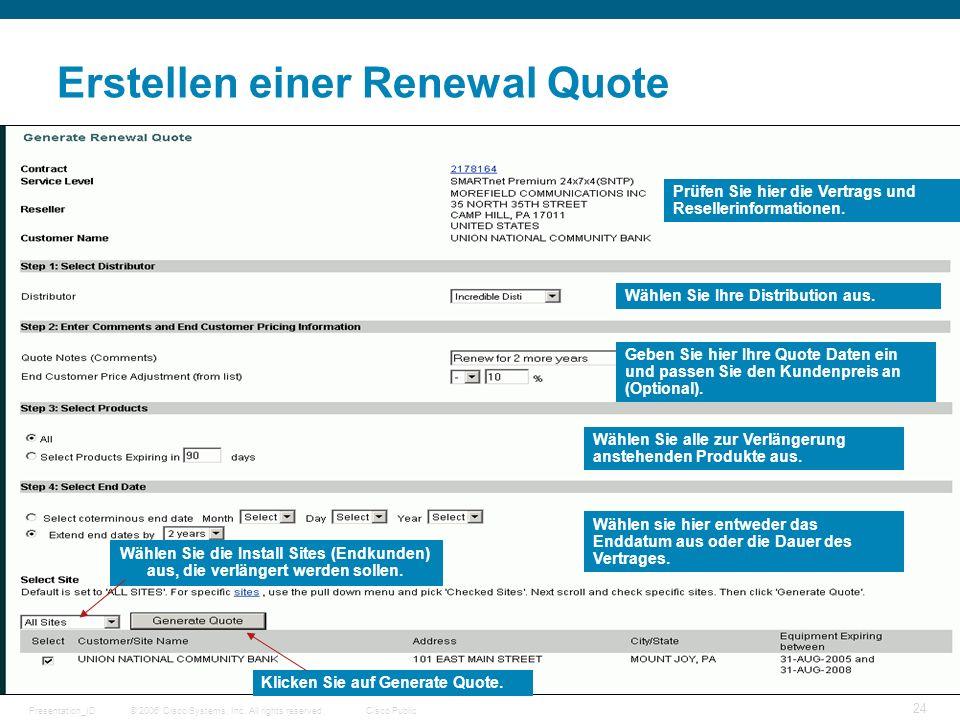 © 2006 Cisco Systems, Inc. All rights reserved.Cisco PublicPresentation_ID 24 Erstellen einer Renewal Quote Prüfen Sie hier die Vertrags und Reselleri