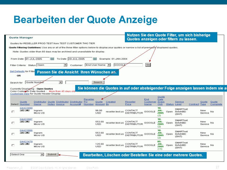 © 2006 Cisco Systems, Inc. All rights reserved.Cisco PublicPresentation_ID 27 Bearbeiten der Quote Anzeige Nutzen Sie den Quote Filter, um sich bisher