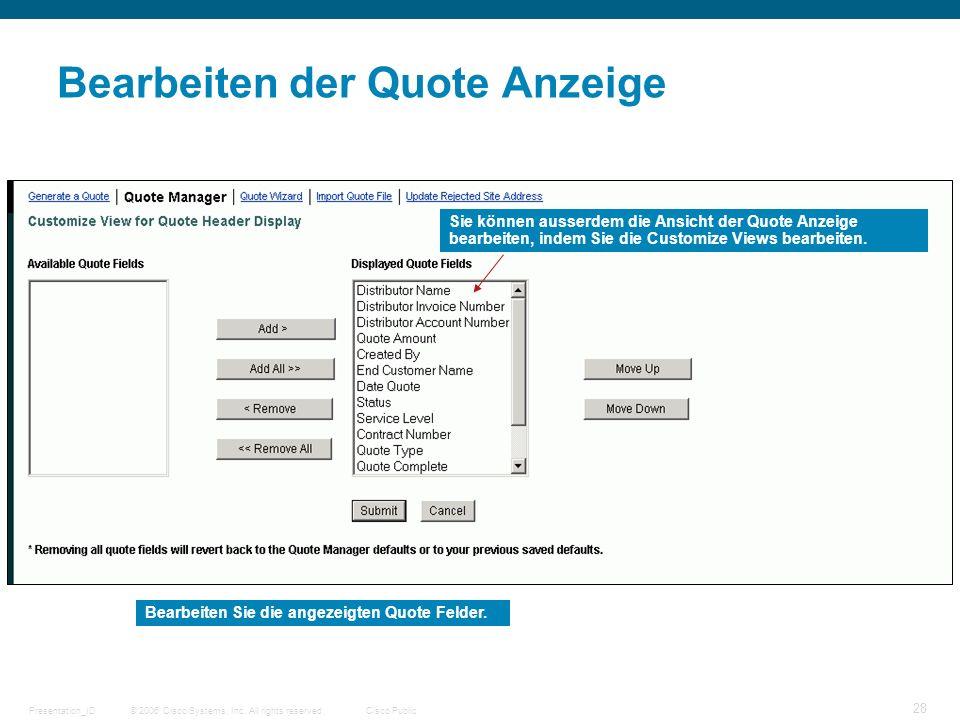 © 2006 Cisco Systems, Inc. All rights reserved.Cisco PublicPresentation_ID 28 Bearbeiten der Quote Anzeige Sie können ausserdem die Ansicht der Quote