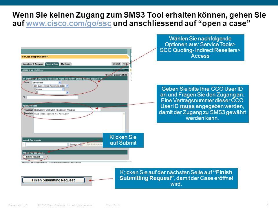 © 2006 Cisco Systems, Inc. All rights reserved.Cisco PublicPresentation_ID 3 Wenn Sie keinen Zugang zum SMS3 Tool erhalten können, gehen Sie auf www.c