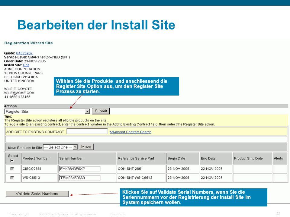 © 2006 Cisco Systems, Inc. All rights reserved.Cisco PublicPresentation_ID 33 Bearbeiten der Install Site Klicken Sie auf Validate Serial Numbers, wen