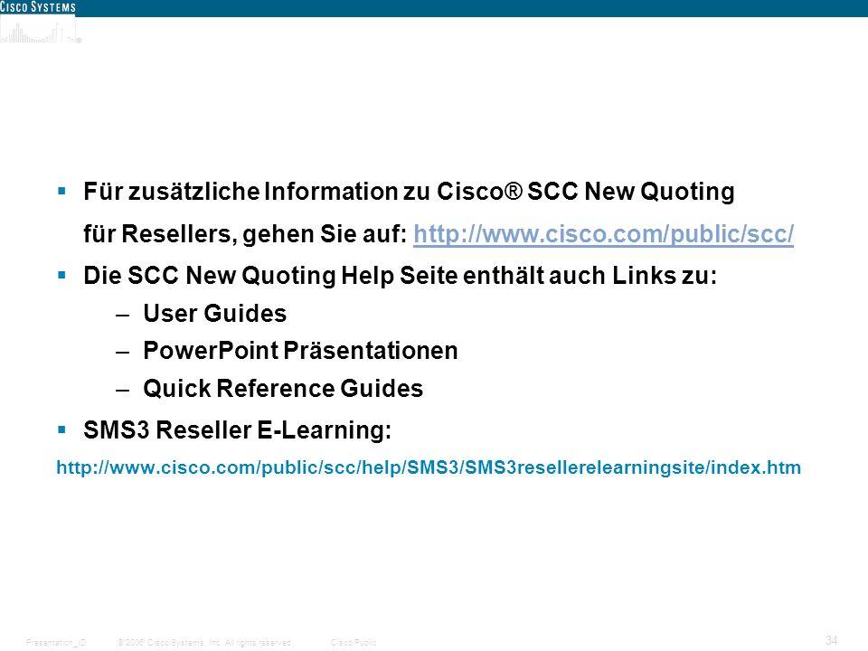 © 2006 Cisco Systems, Inc. All rights reserved.Cisco PublicPresentation_ID 34 Supporting Documentation - GA Für zusätzliche Information zu Cisco® SCC
