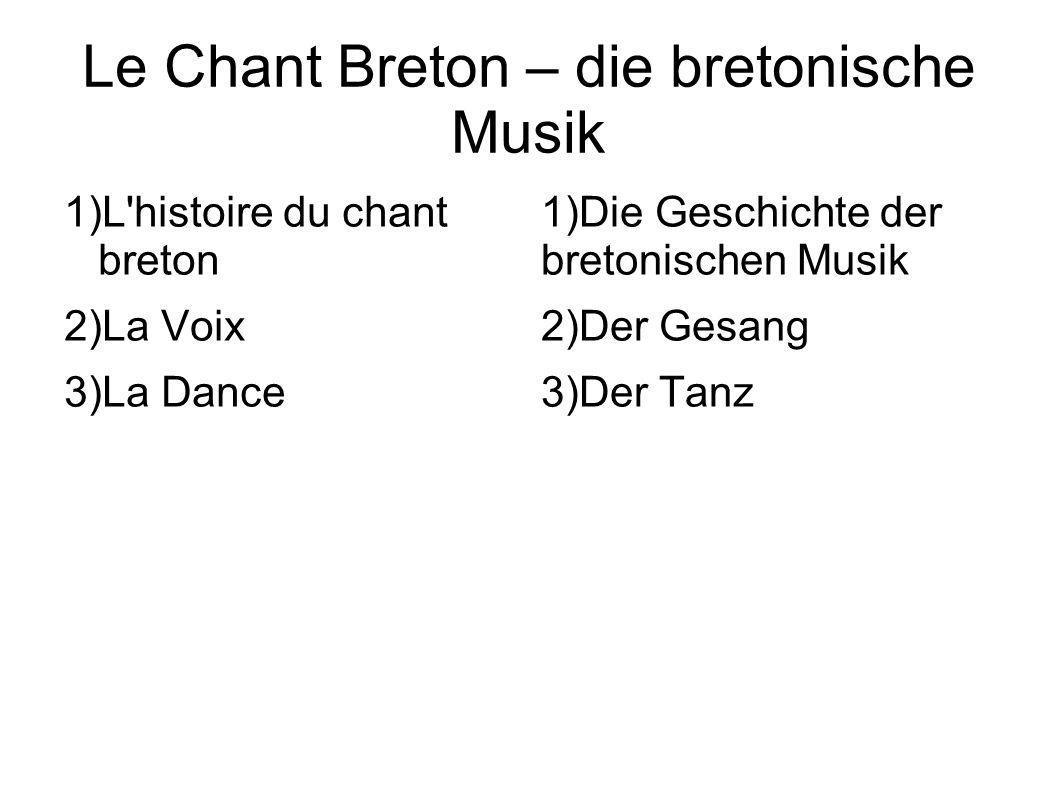 Le Chant Breton – die bretonische Musik 1)L histoire du chant breton 2)La Voix 3)La Dance 1)Die Geschichte der bretonischen Musik 2)Der Gesang 3)Der Tanz