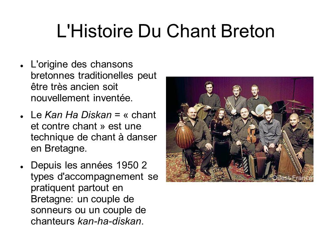 L Histoire Du Chant Breton L origine des chansons bretonnes traditionelles peut être très ancien soit nouvellement inventée.
