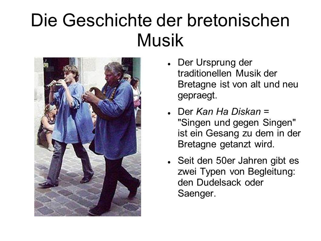 Die Geschichte der bretonischen Musik Der Ursprung der traditionellen Musik der Bretagne ist von alt und neu gepraegt.