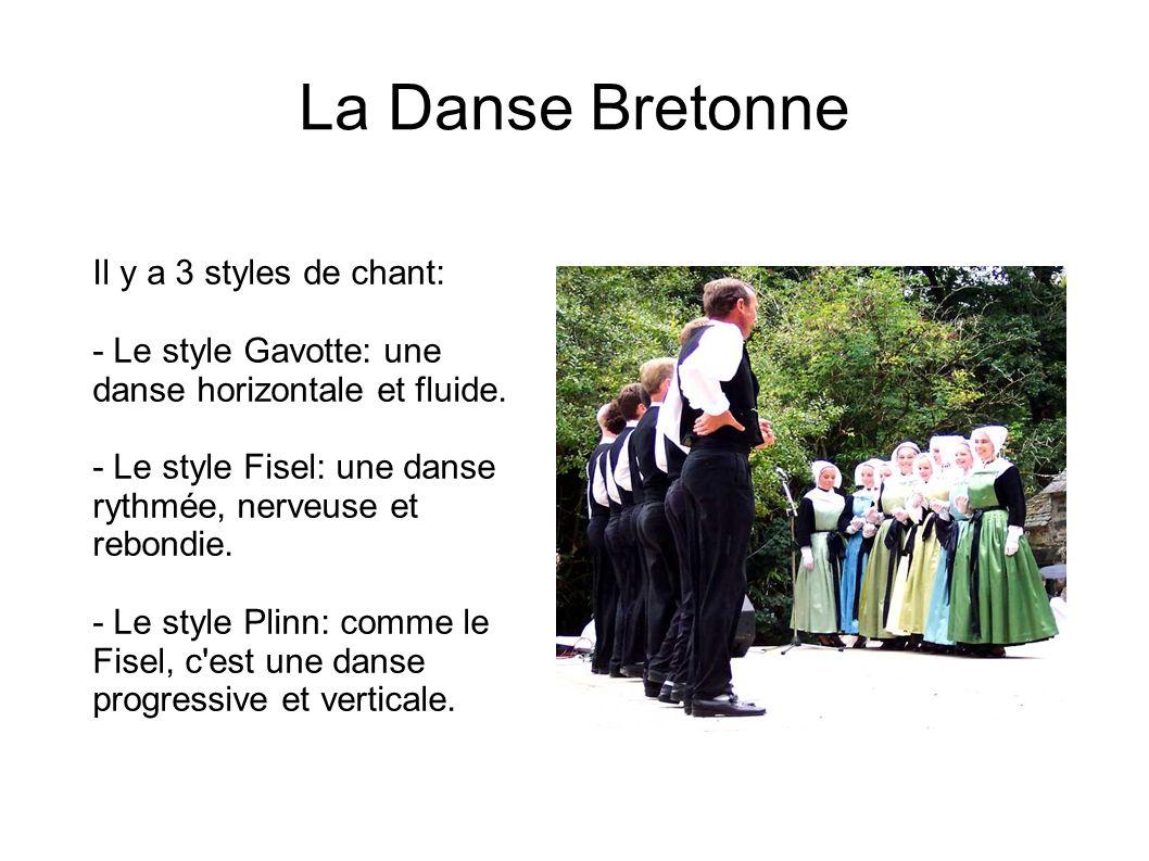 La Danse Bretonne Il y a 3 styles de chant: - Le style Gavotte: une danse horizontale et fluide.