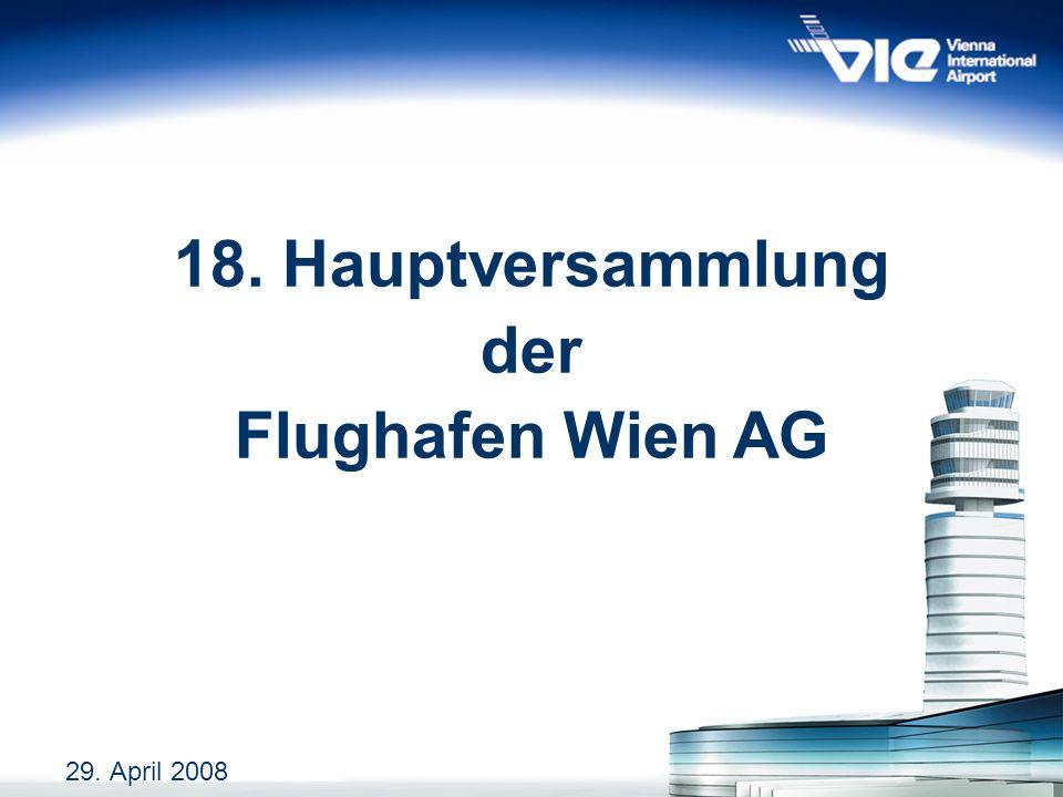 1 29. April 2008 18. Hauptversammlung der Flughafen Wien AG