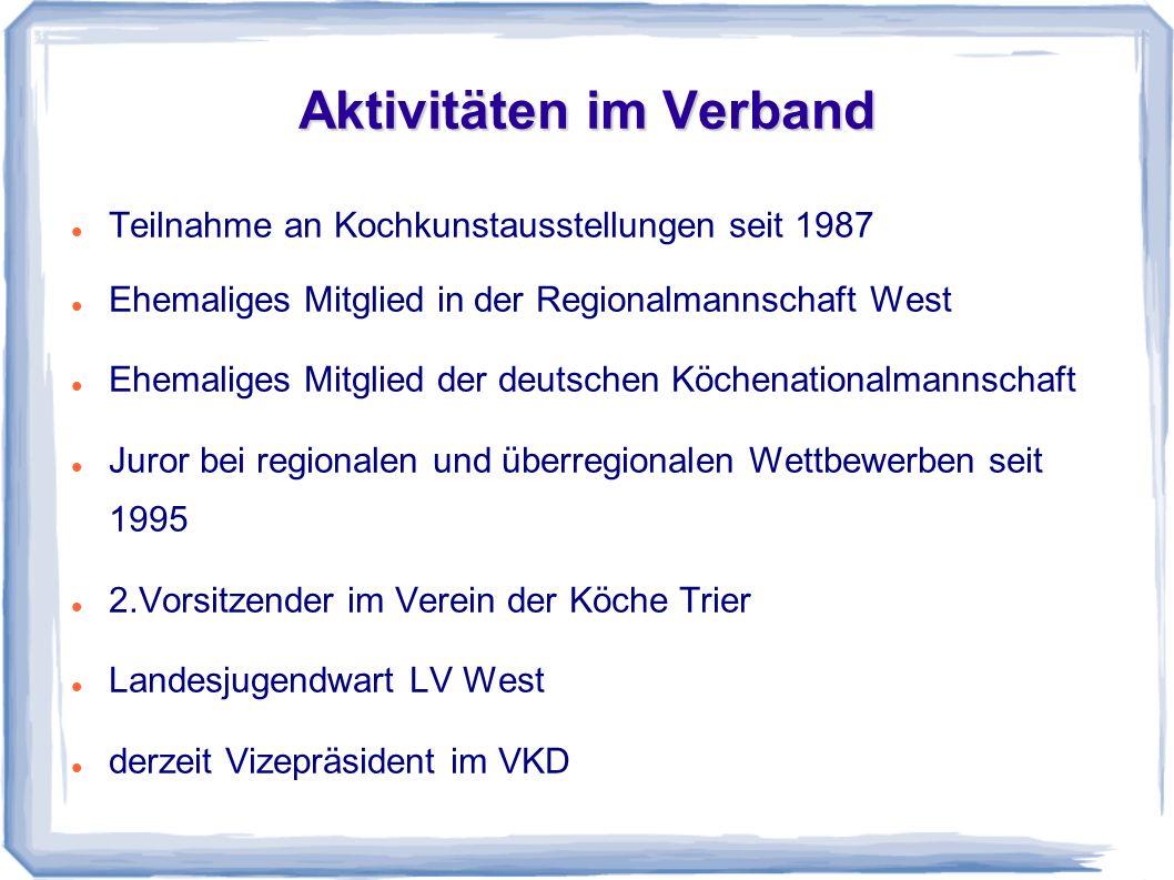 Aktivitäten im Verband Teilnahme an Kochkunstausstellungen seit 1987 Ehemaliges Mitglied in der Regionalmannschaft West Ehemaliges Mitglied der deutsc