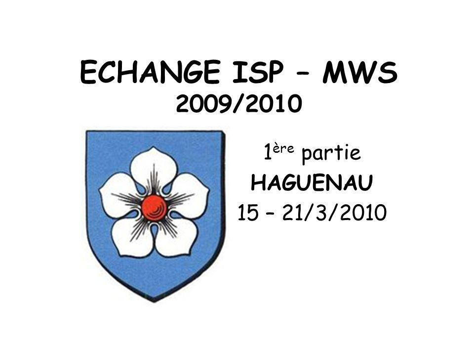 ECHANGE ISP – MWS 2009/2010 1 ère partie HAGUENAU 15 – 21/3/2010