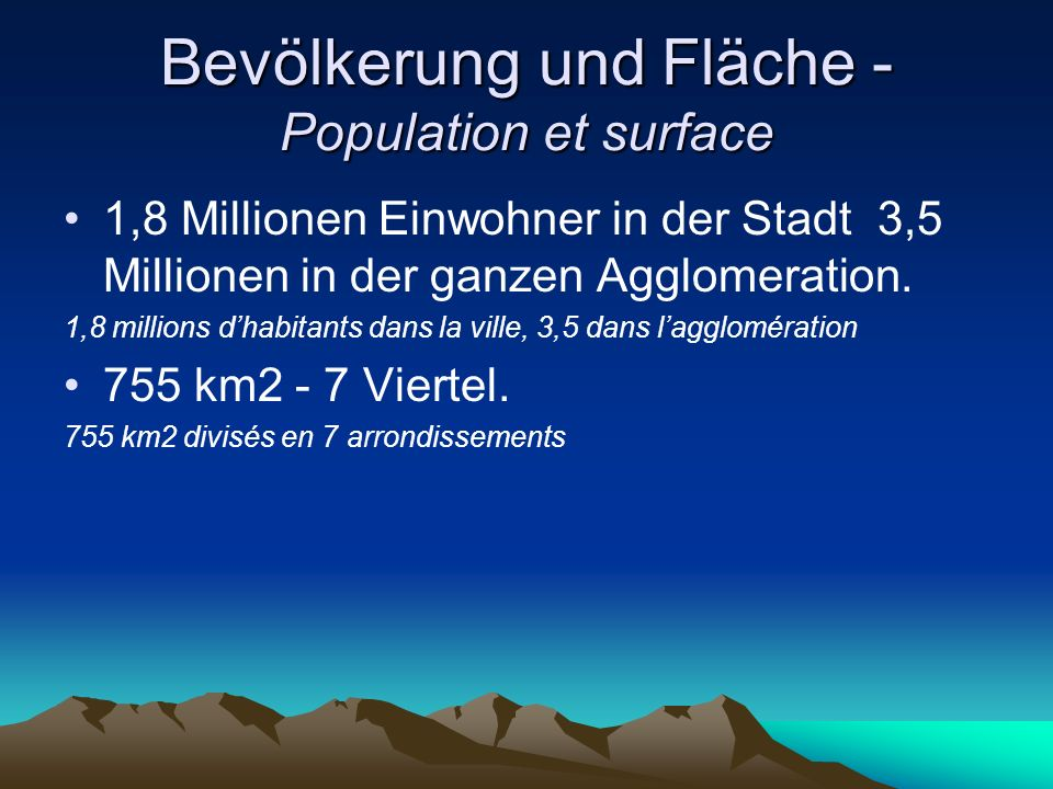 Bevölkerung und Fläche - Population et surface 1,8 Millionen Einwohner in der Stadt 3,5 Millionen in der ganzen Agglomeration. 1,8 millions dhabitants