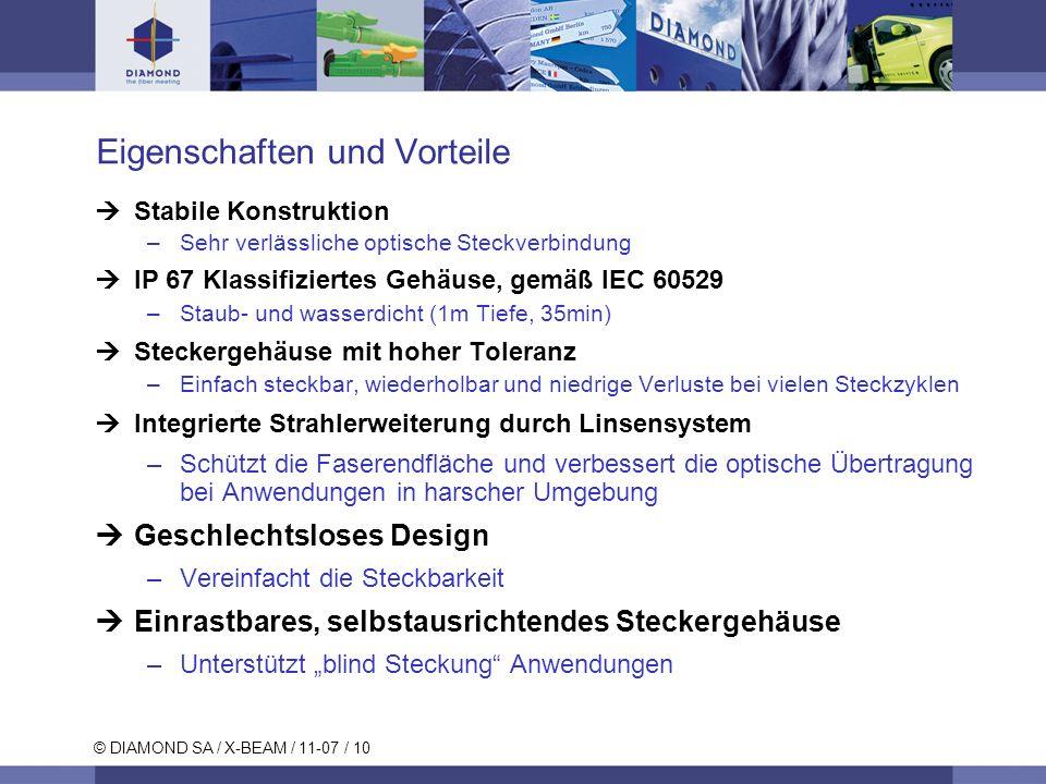 © DIAMOND SA / X-BEAM / 11-07 / 10 Eigenschaften und Vorteile Stabile Konstruktion –Sehr verlässliche optische Steckverbindung IP 67 Klassifiziertes G