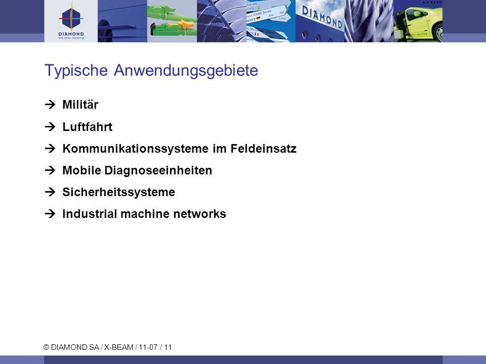 © DIAMOND SA / X-BEAM / 11-07 / 11 Typische Anwendungsgebiete Militär Luftfahrt Kommunikationssysteme im Feldeinsatz Mobile Diagnoseeinheiten Sicherhe