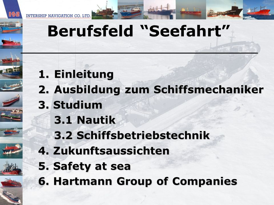 The Intership Navigation Fleet 20 Handy size bulkers 6 Multipurpose vessels 2 Containers 2 Coasters 3 more vessels will be delivered till the end of the year Total Fleet size: 30 vessels Hartmann Group of Companies