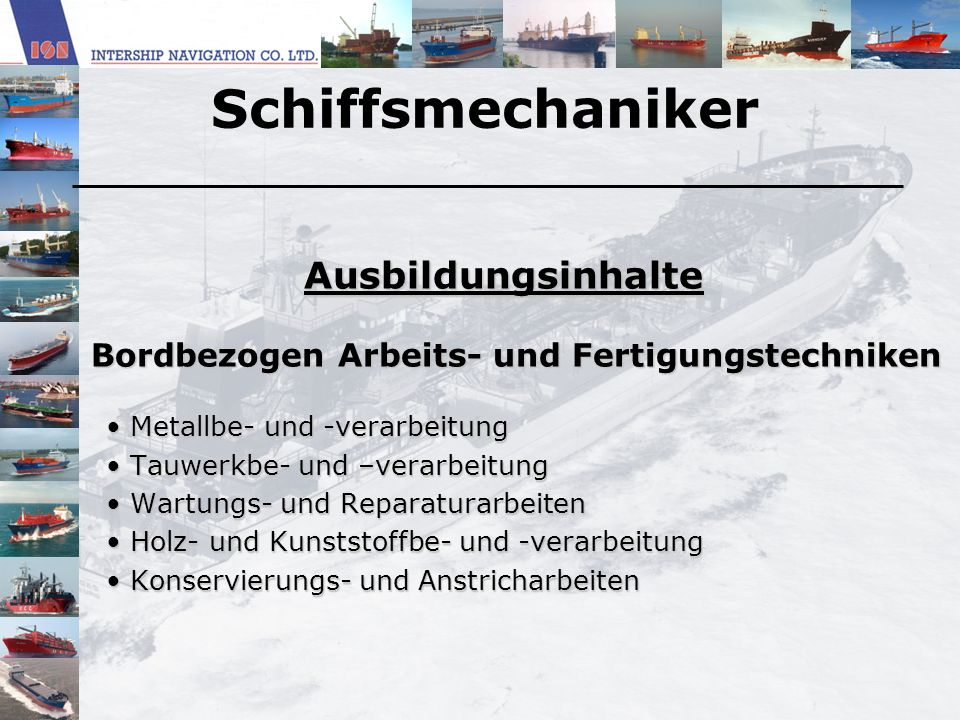 Schiffsmechaniker Ausbildungsinhalte Bordbezogen Arbeits- und Fertigungstechniken Bordbezogen Arbeits- und Fertigungstechniken Metallbe- und -verarbei