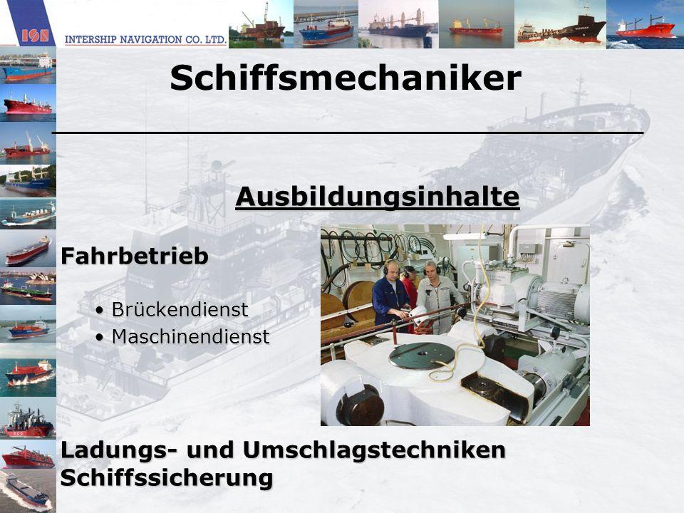 Schiffsmechaniker AusbildungsinhalteFahrbetrieb Brückendienst Brückendienst Maschinendienst Maschinendienst Ladungs- und Umschlagstechniken Schiffssic